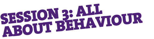 Session 3: All about behaviour